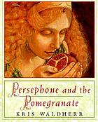 Persephone and the pomegranate : a myth from Greece