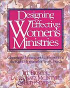 Designing effective women's ministries : choosing, planning, and implementing the right programs for your church