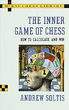 The inner game of chess : how to calculate and win