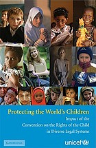 Protecting the world's children : impact of the Convention on the Rights of the Child in diverse legal systems