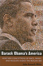 Barack Obama's America : how new conceptions of race, family, and religion ended the Reagan era