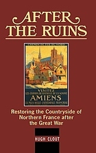 After the ruins : restoring the countryside of Northern France after the Great War