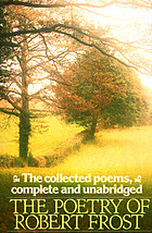 The poetry of Robert Frost : the complete poems, complete and unabridged ; edited by Edward Connery Lathem