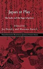 Japan at play : the ludic and logic of power