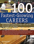 100 fastest-growing careers : your complete guidebook to major jobs with the most growth and openings