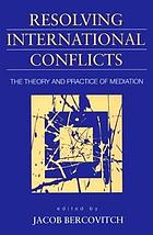 Resolving international conflicts : the theory and practice of mediation