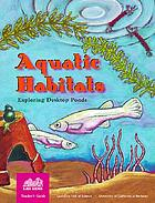 Aquatic habitats : exploring desktop ponds : teacher's guide