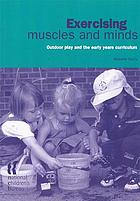 Exercising muscles and minds : outdoor play and the early years curriculum
