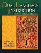 Dual language instruction : a handbook for enriched education