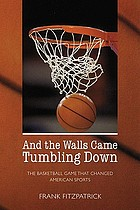 And the walls came tumbling down : the basketball game that changed American sports