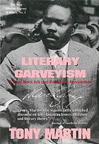 Literary Garveyism : Garvey, black arts, and the Harlem renaissance