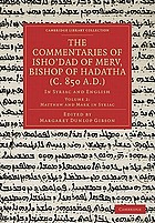 The commentaries of Isho`dad of Merv, bishop of Hadatha (c. 850 A.D.) in Syriac and English