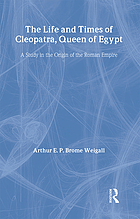The life and times of Cleopatra, queen of Egypt; a study in the origin of the Roman empire