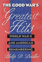 The Good War's greatest hits : World War II and American remembering