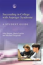 Succeeding in college with Asperger syndrome a student guide