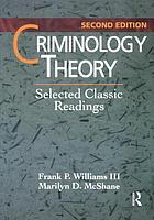 Criminology theory : selected classic readings