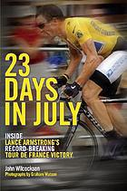 23 days in July : inside Lance Armstrong's record-breaking Tour de France victory