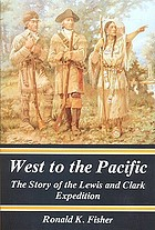 West to the Pacific : the story of the Lewis and Clark Expedition