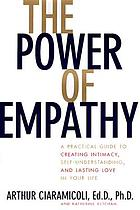 The power of empathy : a practical guide to creating intimacy, self-understanding, and lasting love in your life