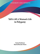"""""""Tell it all"""" : the story of a life's experience in Mormonism. An autobiography"""
