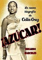 Azúcar! : la biografía de Celia Cruz