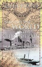 Around the world with Citizen Train : the sensational adventures of the real Citizen Train