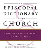 An Episcopal dictionary of the church : a user-friendly reference for Episcopalians