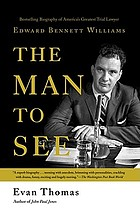 The man to see : Edward Bennett Williams : ultimate insider : legendary trial lawyer