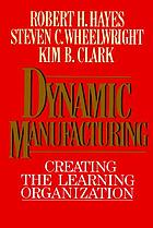 Dynamic manufacturing : creating the learning organization