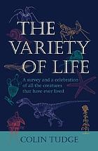 The variety of life : a survey and a celebration of all the creatures that have ever lived