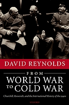 From World War to Cold War : Churchill, Roosevelt, and the international history of the 1940s