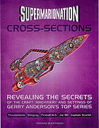 Gerry Anderson's supermarionation cross-sections : revealing the secrets of the craft, machinery and settings of Thunderbirds, Stingray, Fireball, XL5, Joe 90, Captain Scarlet
