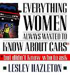 Everything women always wanted to know about cars : but didn't know who to ask
