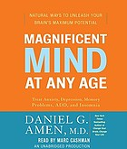 Magnificent mind at any age [natural ways to unleash your brain's maximum potential]