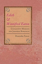 Edith and Winnifred Eaton : Chinatown missions and Japanese romances