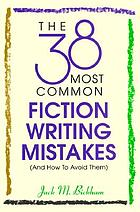 The 38 most common fiction writing mistakes (and how to avoid them)