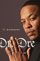 Dr. Dre : the biography