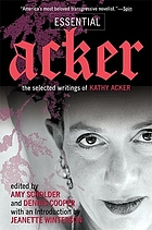 Essential Acker : the selected writings of Kathy Acker