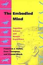 The embodied mind : cognitive science and human experienceThe embodied mind : cognitive science and human experience
