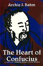The heart of Confucius; interpretations of Genuine living and Great wisdom