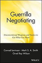Guerrilla negotiating : unconventional weapons and tactics to get what you want