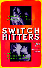 Switch hitters : lesbians write gay male erotica and gay men write lesbian erotica