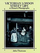Victorian London street life : in historic photographs