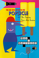 The kid who invented the popsicle : and other surprising stories about inventions