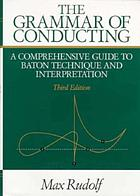 The grammar of conducting; a practical study of modern baton technique