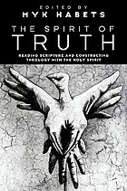 The Spirit of truth : reading Scripture and constructing theology with the Holy Spirit