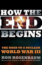 How the end begins : the road to a nuclear World War III
