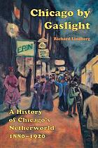 Chicago by gaslight : a history of Chicago's netherworld, 1880-1920