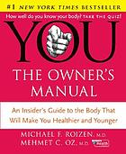 You-- the owner's manual : an insider's guide to the body that will make you healthier and younger
