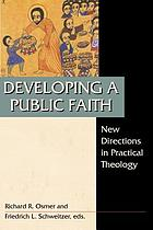 Developing a public faith : new directions in practical theology : essays in honor of James W. Fowler